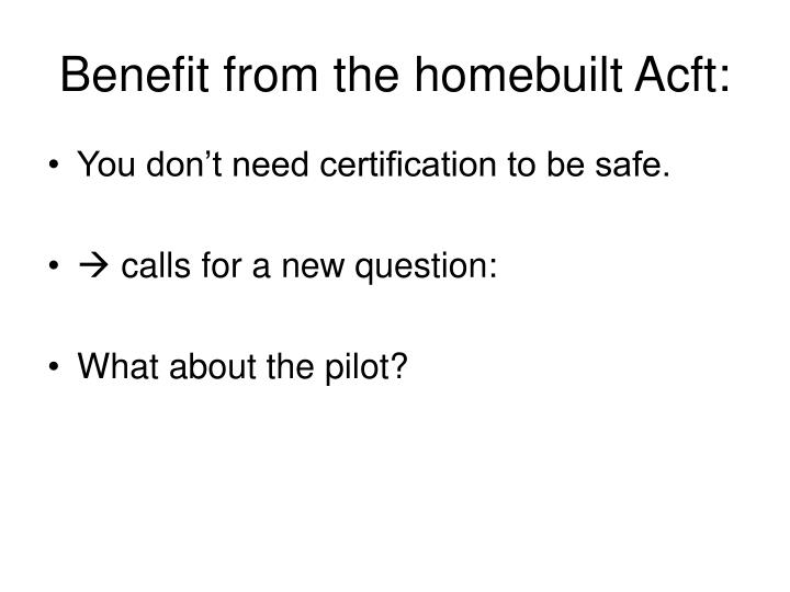 Benefit from the homebuilt Acft: