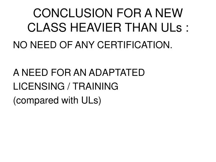 CONCLUSION FOR A NEW CLASS HEAVIER THAN ULs :