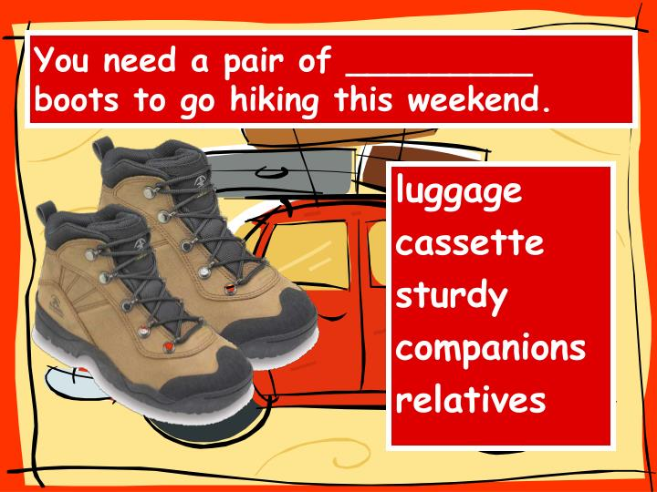 You need a pair of _________ boots to go hiking this weekend.