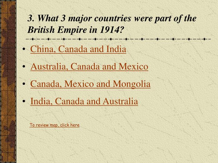 3. What 3 major countries were part of the British Empire in 1914?