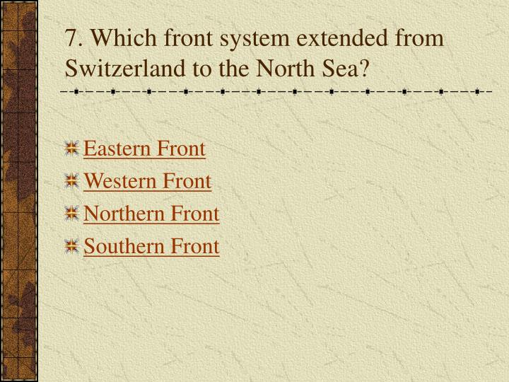 7. Which front system extended from Switzerland to the North Sea?