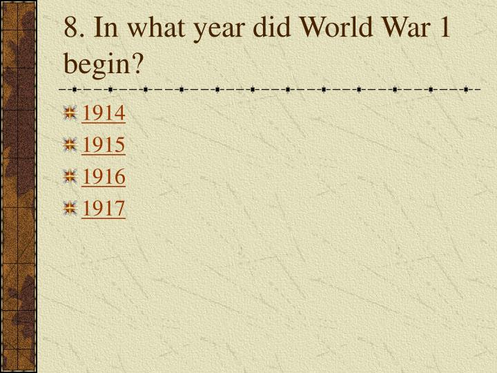 8. In what year did World War 1 begin?