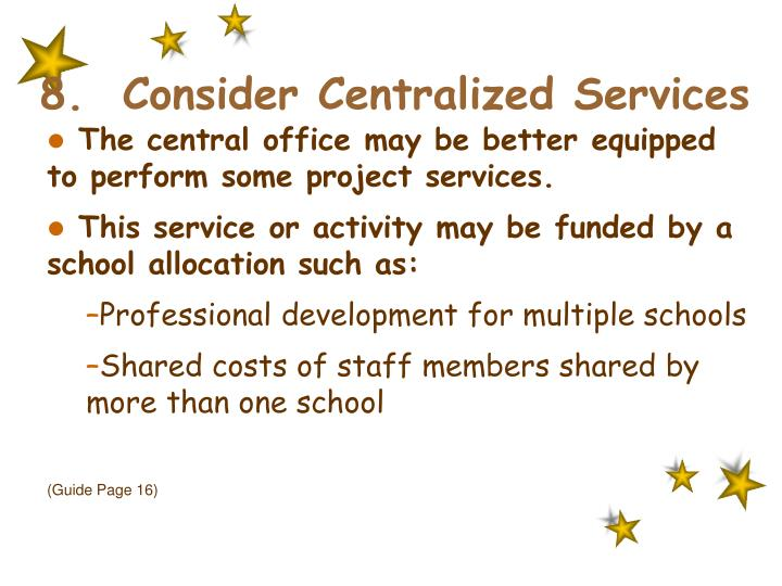 8.  Consider Centralized Services