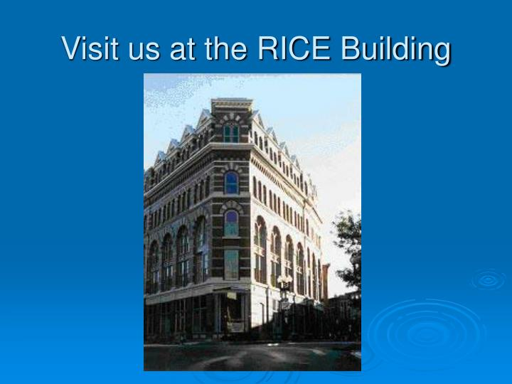Visit us at the RICE Building