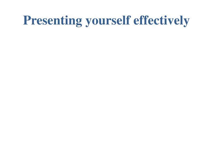 Presenting yourself effectively