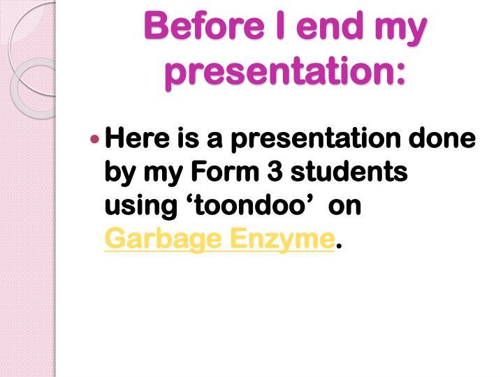 Before I end my presentation: