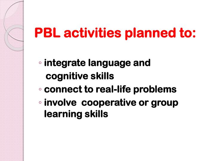PBL activities planned to:
