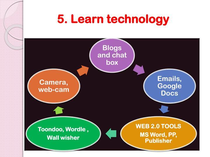 5. Learn technology