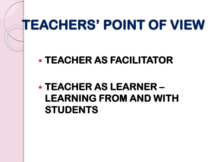 TEACHERS' POINT OF VIEW