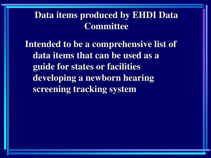 Data items produced by EHDI Data Committee