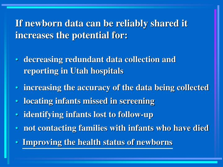 If newborn data can be reliably shared it increases the potential for: