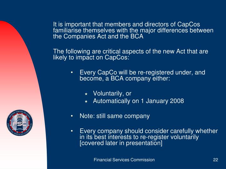 It is important that members and directors of CapCos familiarise themselves with the major differences between the Companies Act and the BCA
