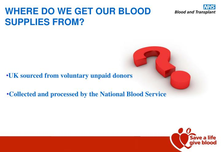 WHERE DO WE GET OUR BLOOD SUPPLIES FROM?