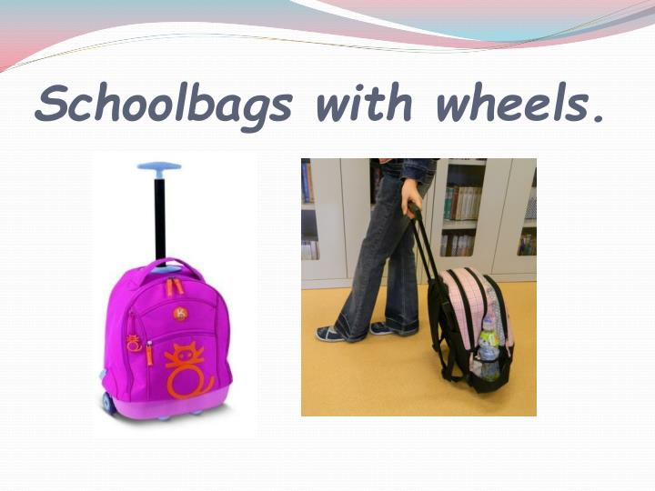 Schoolbags with wheels.