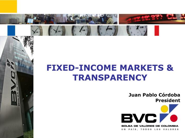 FIXED-INCOME MARKETS & TRANSPARENCY