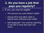 2 do you have a job that pays you regularly
