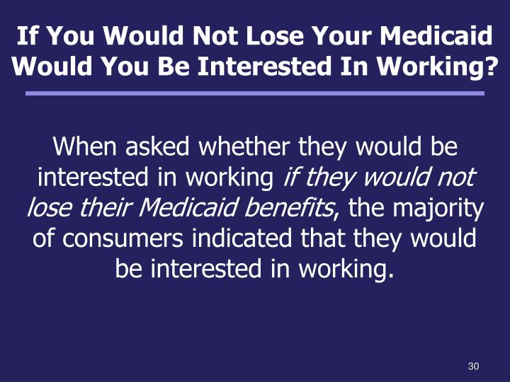 If You Would Not Lose Your Medicaid Would You Be Interested In Working?
