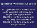 spenddown administrative burden