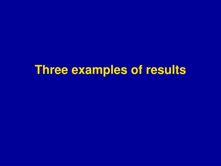 Three examples of results