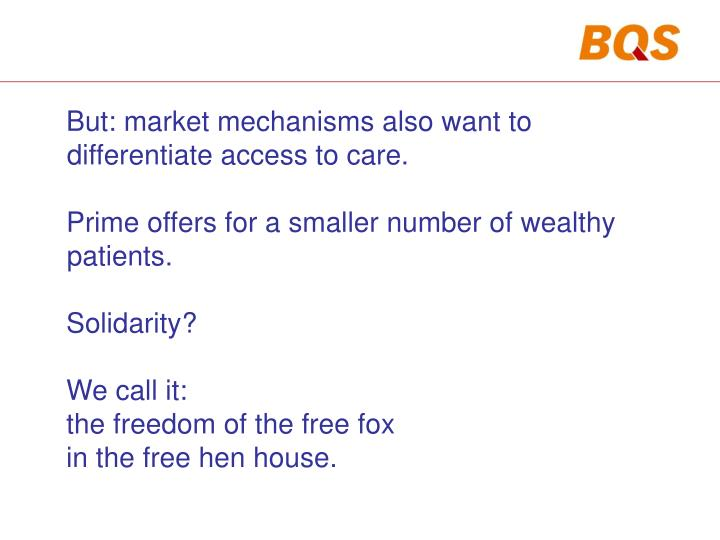 But: market mechanisms also want to differentiate access to care.