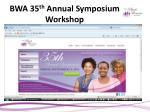 bwa 35 th annual symposium workshop