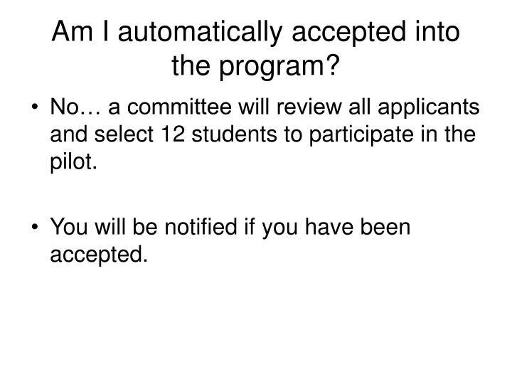 Am I automatically accepted into the program?