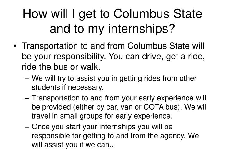 How will I get to Columbus State and to my internships?