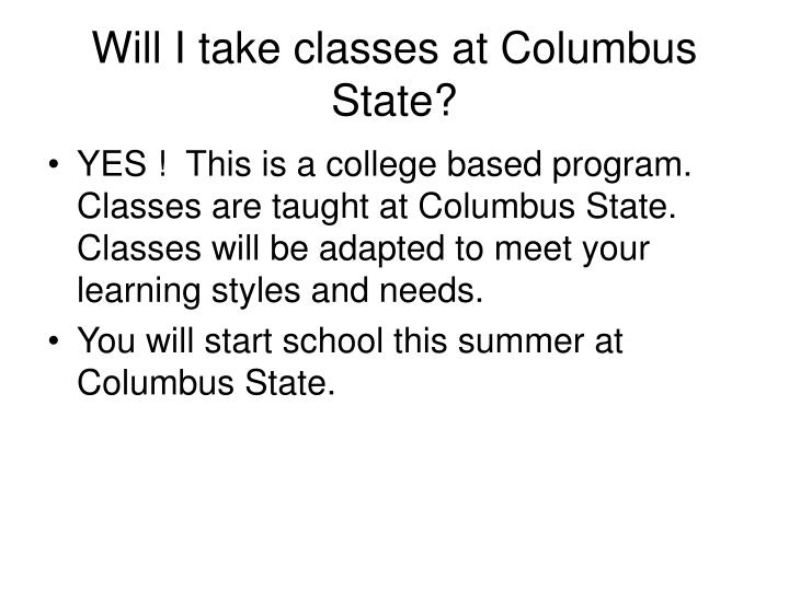 Will I take classes at Columbus State?