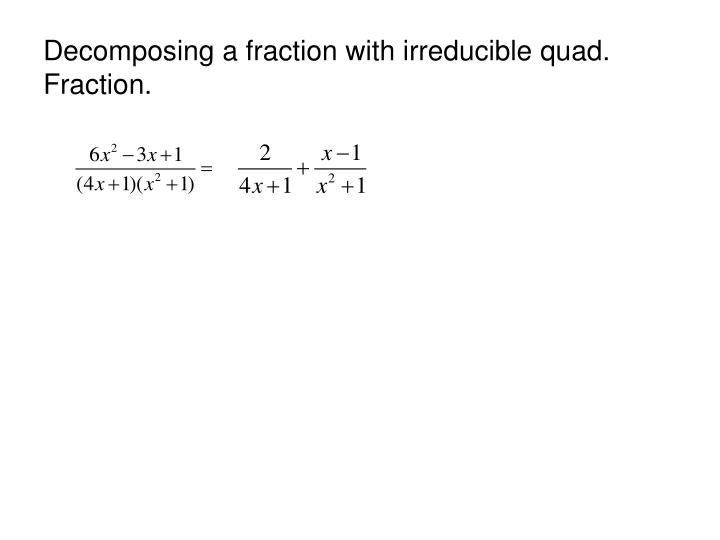 Decomposing a fraction with irreducible quad. Fraction.