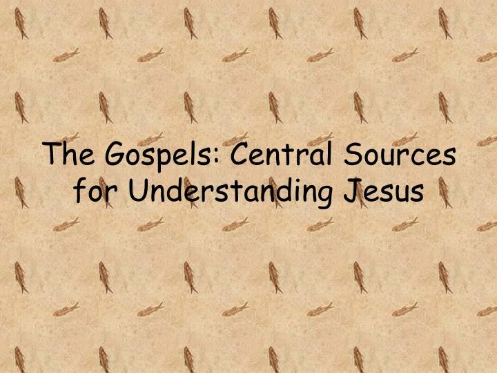 The Gospels: Central Sources for Understanding Jesus