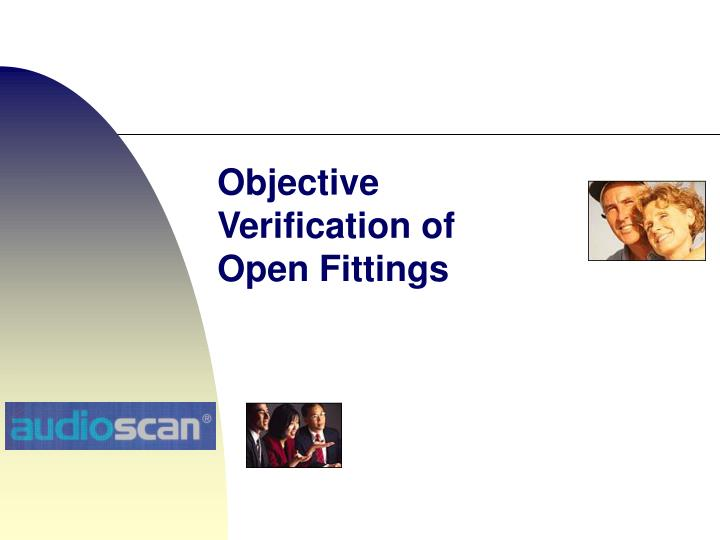 Objective Verification of Open Fittings