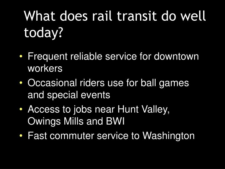 What does rail transit do well today?