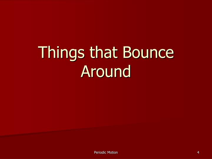 Things that Bounce Around