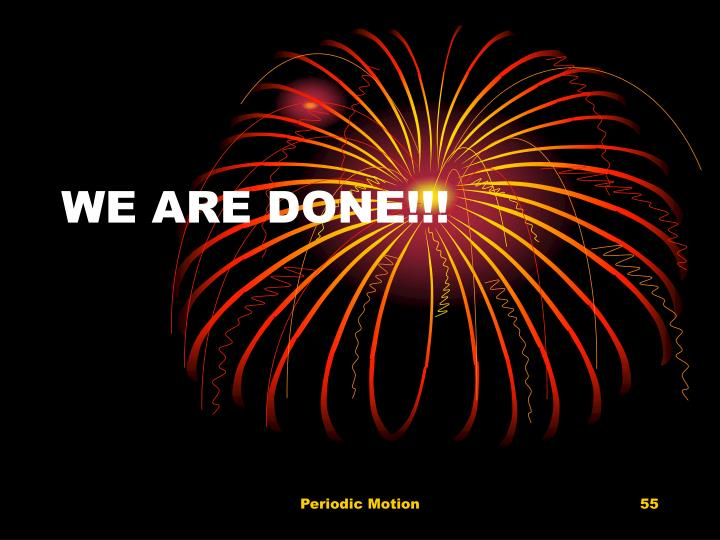 WE ARE DONE!!!