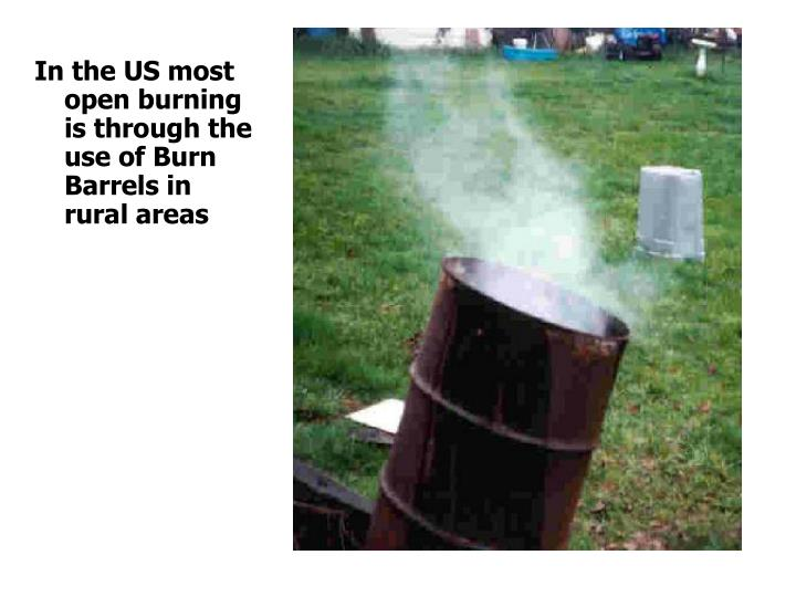 In the US most open burning is through the use of Burn Barrels in rural areas