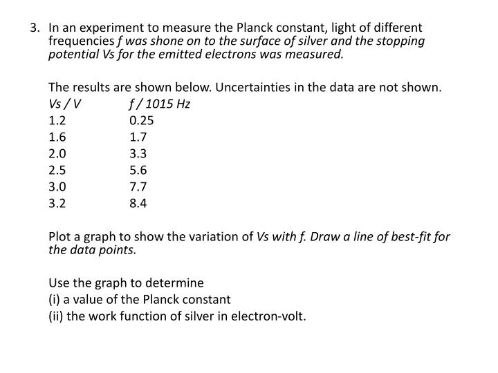 3. 	In an experiment to measure the Planck constant, light of different frequencies