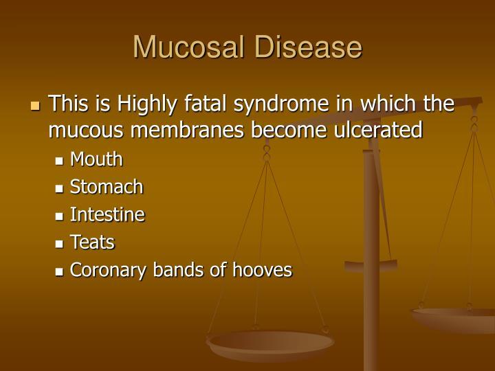 Mucosal Disease