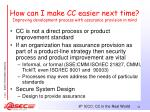 how can i make cc easier next time improving development process with assurance provision in mind