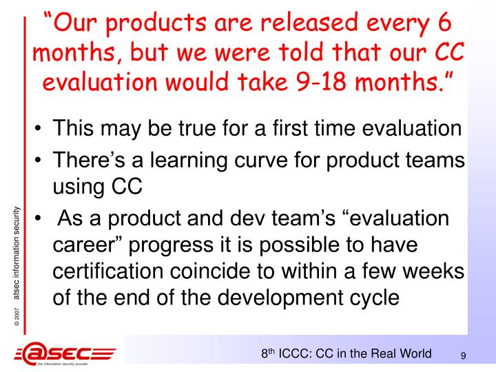 """""""Our products are released every 6 months, but we were told that our CC evaluation would take 9-18 months."""""""
