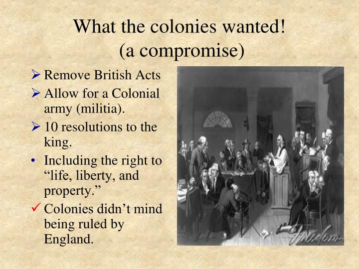 What the colonies wanted!