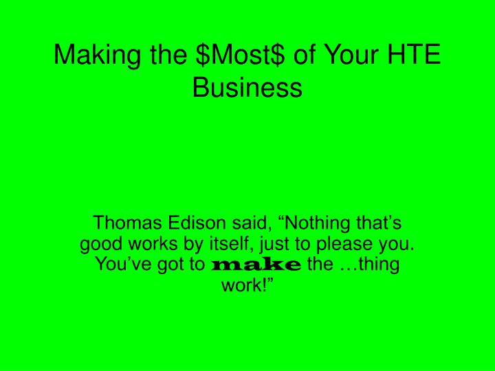 Making the $Most$ of Your HTE Business