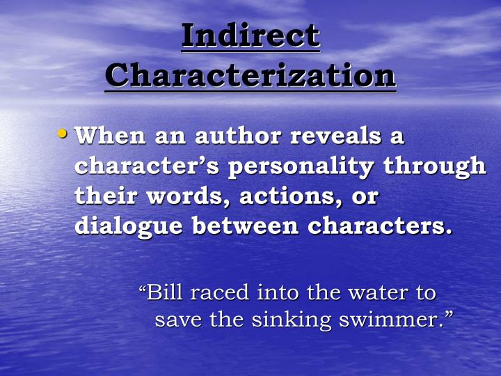 When an author reveals a character's personality through their words, actions, or dialogue between characters.