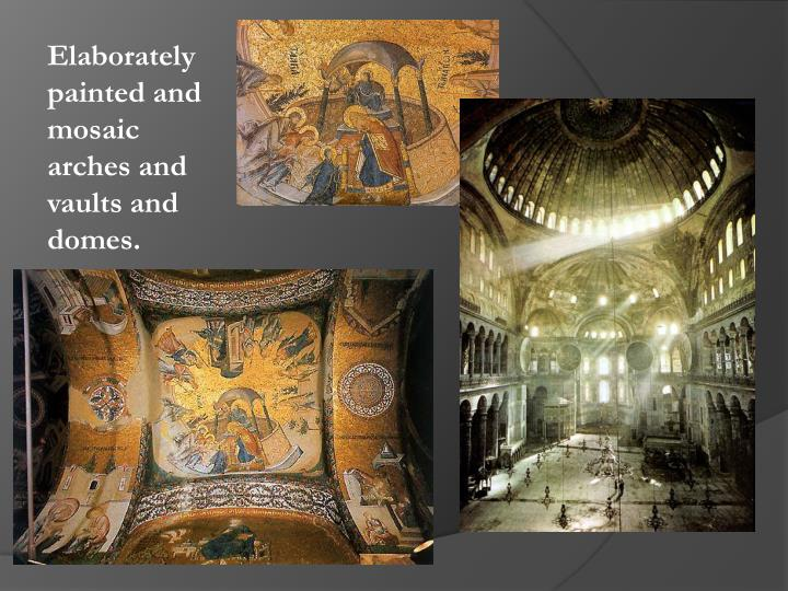 Elaborately painted and mosaic arches and vaults and domes.