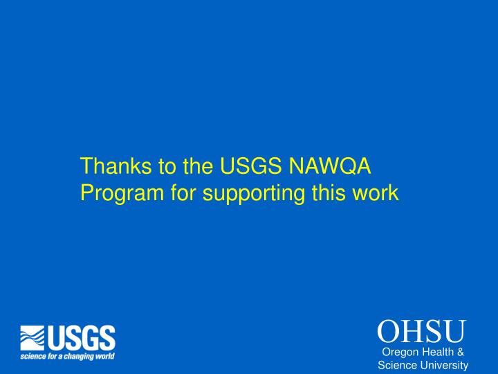 Thanks to the USGS NAWQA Program for supporting this work