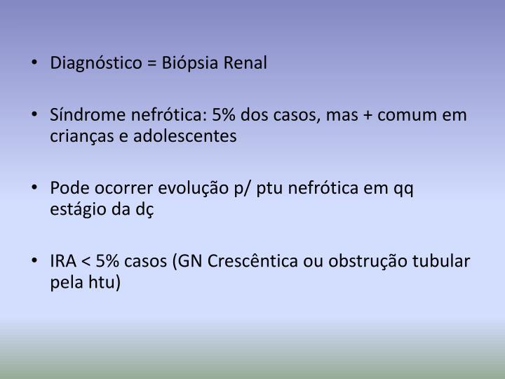 Diagnóstico = Biópsia Renal