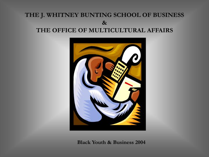 THE J. WHITNEY BUNTING SCHOOL OF BUSINESS