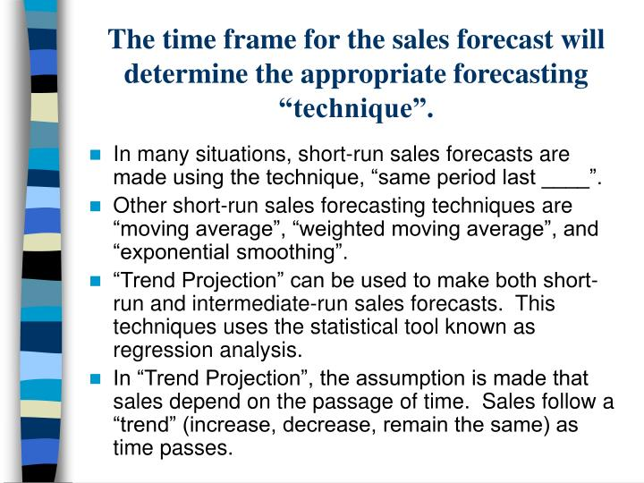 """The time frame for the sales forecast will determine the appropriate forecasting """"technique""""."""