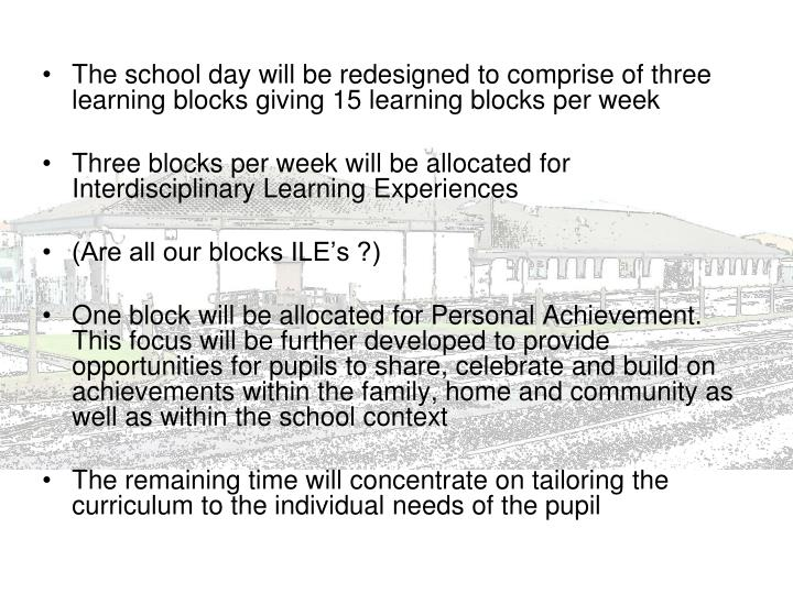 The school day will be redesigned to comprise of three learning blocks giving 15 learning blocks per week