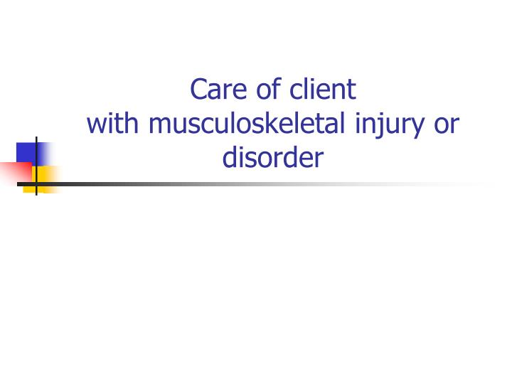 care of client with musculoskeletal injury or disorder