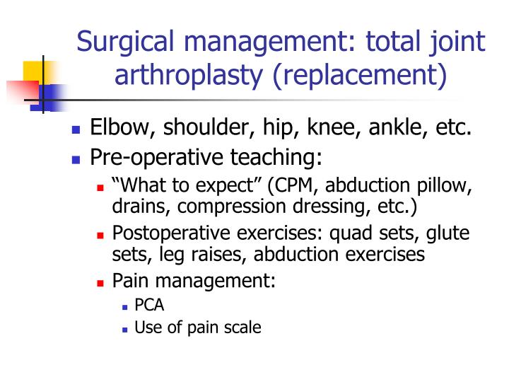 Surgical management: total joint arthroplasty (replacement)